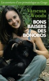 Vanessa Woods - Bons baisers des bonobos - Les aventures d'une primatologue au Congo.