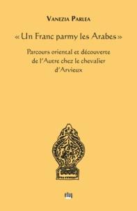 """Vanezia Pârlea - """"Un Franc parmy les Arabes"""" - Parcours oriental et découverte de l'Autre chez le chevalier d'Arvieux."""
