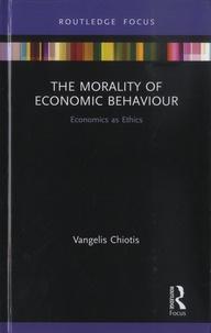 Vangelis Chiotis - The Morality of Economic Behaviour - Economics as Ethics.