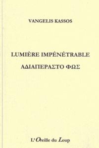 Vangelis Kassos - Lumière impénétrable - Edition bilingue français-grec.