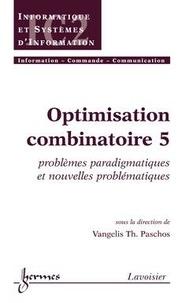 Optimisation combinatoire- Tome 5, Problèmes paradigmatiques et nouvelles problématiques - Vangelis Paschos pdf epub