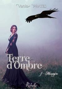 Vania Isabelle Prates - Terre d'ombre - 1 - Messagère.