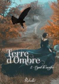 Vania Isabelle Prates - Terre d'Ombre : 2 - Esprit de sacrifice.