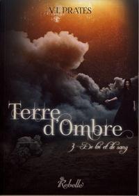 Vania Isabelle Prates - Terre d'ombre Tome 3 : De loi et de sang.