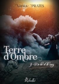 Vania Isabelle Prates - Terre d'ombre, Tome 3 - De loi et de sang.