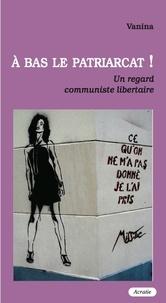 Vanina - A bas le patriarcat ! - Un point de vue communiste libertaire.