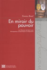 Vanina Bouté - En miroir du pouvoir - Les Phounoy du Nord-Laos : ethnogenèse et dynamiques d'intégration.