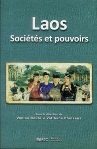 Vanina Bouté et Vatthana Pholsena - Laos - Sociétés et pouvoirs.