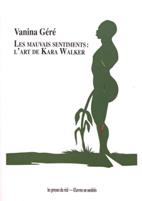 Vanina Géré - Les mauvais sentiments : l'art de Kara Walker.
