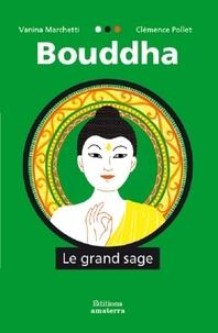 Vanina Marchetti et Clémence Pollet - Bouddha - Le grand sage.