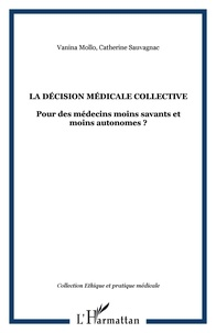 Vanina Mollo et Catherine Sauvagnac - La décision médicale collective - Pour des médecins moins savants et moins autonomes ?.