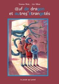 Vanina Noël et Léo Méar - Oeufs de dragon et autres étrangetés.