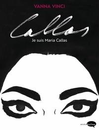 Vanna Vinci - Callas, je suis Maria Callas.