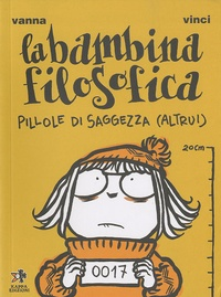 Vanna Vinci - La Bambina Folisofica Vol. - 1 Pillole di saggezza altrui.