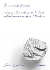 Vanni Santoni - Ecrire, mode d'emploi - A l'usage des auteurs en herbe et autres amoureux de la littérature.