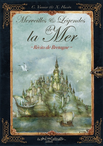Vannier Caroline et Hussön Xavier - Merveilles et légendes de la mer.