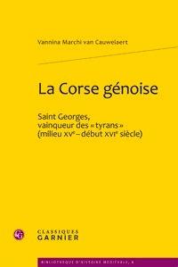 """Vannina Marchi Van Cauwelaert - La Corse génoise - Saint Georges, vainqueur des """"tyrans"""" (milieu XVe-début XVIe siècle)."""