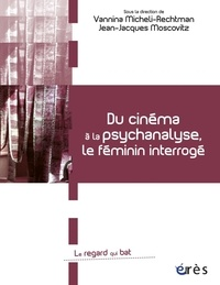 Vannina Micheli-Rechtman et Jean-Jacques Moscovitz - Du cinéma à la psychanalyse, le féminin interrogé.