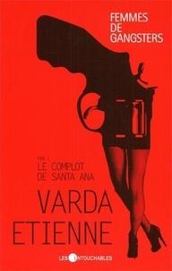 Varda Etienne - Femmes de gangsters 1 : Le complot de Santa Ana.