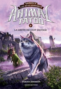 Varian Johnson - Animal Tatoo saison 2 - Les bêtes suprêmes, Tome 06 - La griffe du chat sauvage.