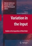 Merete Anderssen - Variation in the Input - Studies in the Acquisition of Word Order.