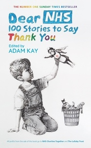 Various - Dear NHS - 100 Stories to Say Thank You, Edited by Adam Kay.