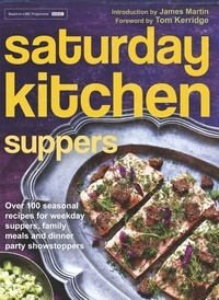 Various - Saturday Kitchen Suppers - Foreword by Tom Kerridge - Over 100 Seasonal Recipes for Weekday Suppers, Family Meals and Dinner Party Show Stoppers.