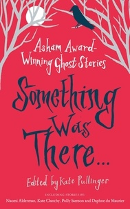 Various et Kate Pullinger - Something Was There . . . - Asham Award-Winning Ghost Stories.
