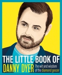 Various - The Little Book of Danny Dyer - The wit and wisdom of the diamond geezer.