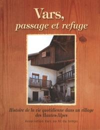 Vars au fil du temps - Vars, passage et refuge - Histoire de la vie quotidienne dans un village des Hautes-Alpes.