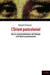 Vasant Kaiwar - L'Orient postcolonial - Sur la provincialisation de l'Europe et la théorie postcoloniale.