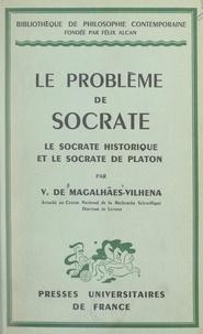 Vasco de Magalhães-Vilhena et Emile Bréhier - Le problème de Socrate - Le Socrate historique et le Socrate de Platon.