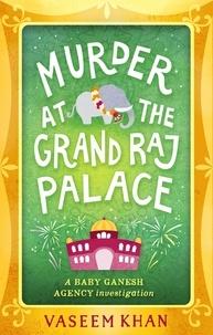 Vaseem Khan - Baby Ganesh Agency - Tome 4, Murder at The Grand Raj Palace.