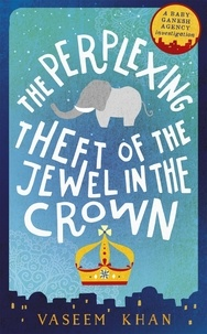 Vaseem Khan - The Perplexing Theft of the Jewel in the Crown - Baby Ganesh Agency Book 2.