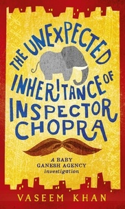 Vaseem Khan - The Unexpected Inheritance of Inspector Chopra - Baby Ganesh Agency Book 1.