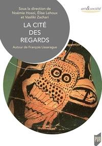 Vasiliki Zachari et Elise Lehoux - La cité des regards - Autour de François Lissarrague.