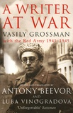Vasily Grossman - A Writer at War - Vasily Grossman with the Red Army 1941-1945.