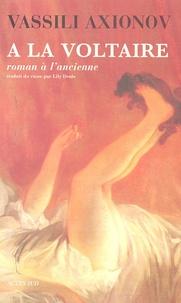 Vassili Axionov - A la Voltaire - Roman à l'ancienne.