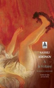 Vassili Axionov - A la Voltaire.