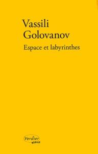 Vassili Golovanov - Espace et labyrinthes - Récits.