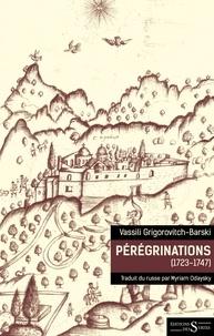 Vassili Grigorovitch-Barski - Pérégrinations (1723-1747).