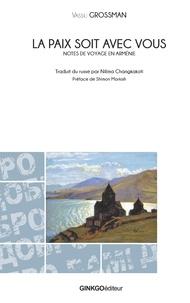 Vassili Grosman - La paix soit avec vous - Notes de voyage en Arménie.
