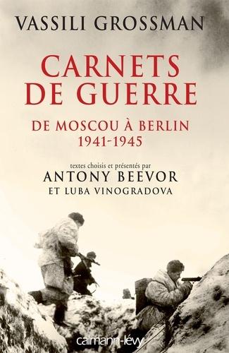 Carnets de guerre - De Moscou à Berlin, 1941-1945.
