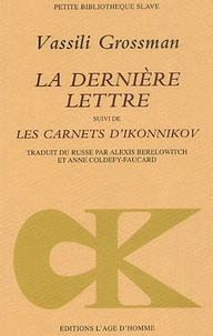 Vassili Grossman - La dernière lettre suivie de Les carnets d'Ikonnikov.