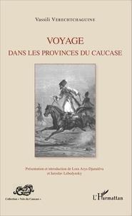 Vassili Verechtchaguine - Voyage dans les provinces du Caucase.