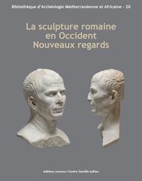 Vassiliki Gaggadis-Robin et Pascale Picard - La sculpture romaine en Occident : Nouveaux regards - Actes des Rencontres autour de la sculpture romaine 2012.