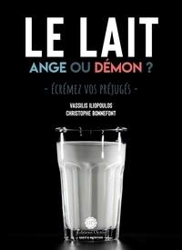 Christophe Bonnefont et Vassilis Iliopoulos - Le lait : Ange ou démon ? - Ecrémez vos préjugés.