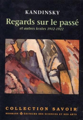 Vassily Kandinsky - Regards sur le passé - Et autres textes, 1912-1922.