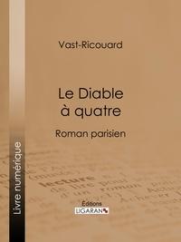 Vast-Ricouard et Adolphe Belot - Le Diable à quatre - Roman parisien.