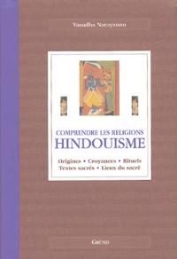 Vasudha Narayanan - Hindouisme - Origines, croyances, rituels, textes sacrés, lieux du sacré.
